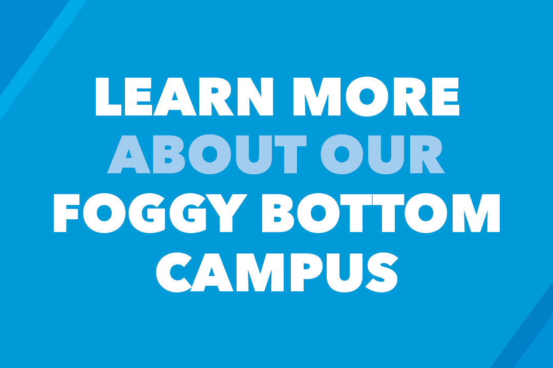 Learn More About Our Foggy Bottom Campus